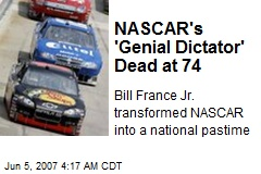 NASCAR's 'Genial Dictator' Dead at 74