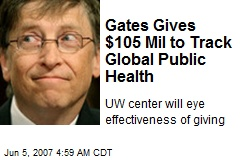 Gates Gives $105 Mil to Track Global Public Health