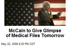 McCain to Give Glimpse of Medical Files Tomorrow