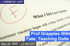 Prof Grapples With Fate: Teaching Dolts