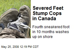Severed Feet Stump Cops in Canada