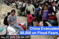 China Evacuates 80,000 on Flood Fears
