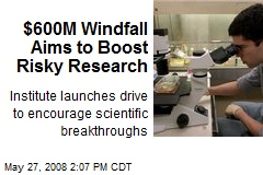 $600M Windfall Aims to Boost Risky Research