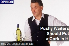Pushy Waiters Should Put a Cork in It