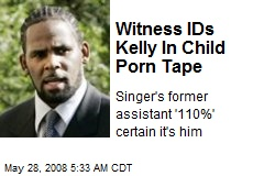 Witness IDs Kelly In Child Porn Tape
