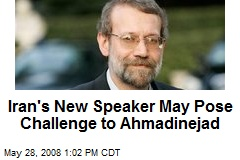 Iran's New Speaker May Pose Challenge to Ahmadinejad