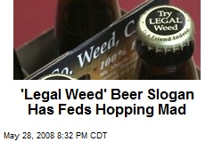 'Legal Weed' Beer Slogan Has Feds Hopping Mad