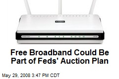 Free Broadband Could Be Part of Feds' Auction Plan
