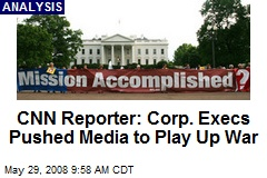 CNN Reporter: Corp. Execs Pushed Media to Play Up War