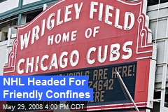 NHL Headed For Friendly Confines