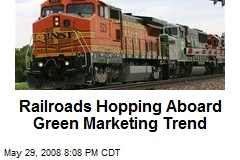 Railroads Hopping Aboard Green Marketing Trend