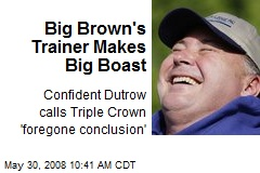 Big Brown's Trainer Makes Big Boast