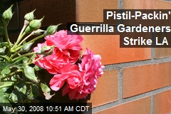 Pistil-Packin' Guerrilla Gardeners Strike LA