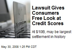Lawsuit Gives Consumers Free Look at Credit Scores