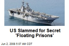 US Slammed for Secret 'Floating Prisons'