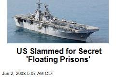 US Slammed for Secret 'Floating Prisons'