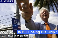 Is Bill Losing His Grip?