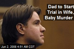 Dad to Start Trial in Wife, Baby Murder
