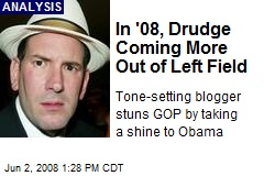 In '08, Drudge Coming More Out of Left Field