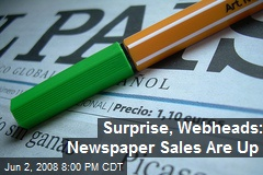 Surprise, Webheads: Newspaper Sales Are Up