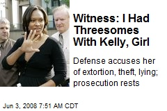 Witness: I Had Threesomes With Kelly, Girl
