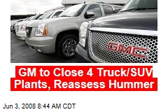 GM to Close 4 Truck/SUV Plants, Reassess Hummer