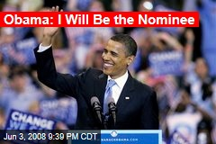 Obama: I Will Be the Nominee
