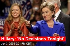 Hillary: 'No Decisions Tonight'