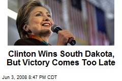 Clinton Wins South Dakota, But Victory Comes Too Late