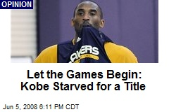 Let the Games Begin: Kobe Starved for a Title