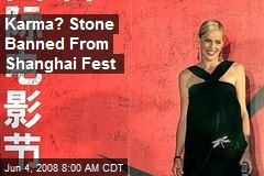 Karma? Stone Banned From Shanghai Fest