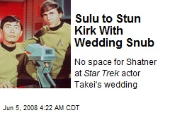 Sulu to Stun Kirk With Wedding Snub