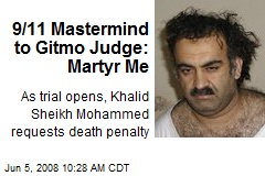 9/11 Mastermind to Gitmo Judge: Martyr Me