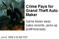 Crime Pays for Grand Theft Auto Maker
