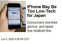 iPhone May Be Too Low-Tech for Japan