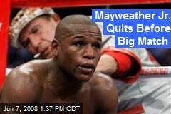 Mayweather Jr. Quits Before Big Match