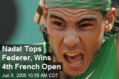 Nadal Tops Federer, Wins 4th French Open