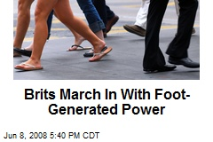 Brits March In With Foot-Generated Power
