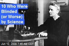 10 Who Were Blinded (or Worse) by Science