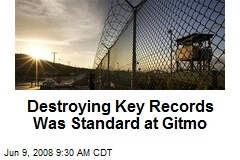 Destroying Key Records Was Standard at Gitmo