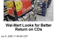 Wal-Mart Looks for Better Return on CDs