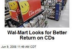 Wal-Mart Looks for Better Return on CDs