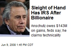 Sleight of Hand Has IRS After Billionaire