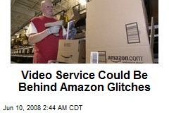 Video Service Could Be Behind Amazon Glitches