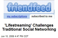 'Lifestreaming' Challenges Traditional Social Networking