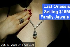 Last Onassis Selling $16M Family Jewels