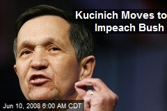 Kucinich Moves to Impeach Bush