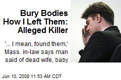 Bury Bodies How I Left Them: Alleged Killer