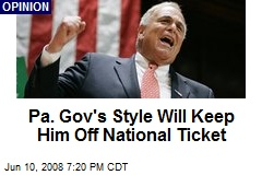 Pa. Gov's Style Will Keep Him Off National Ticket