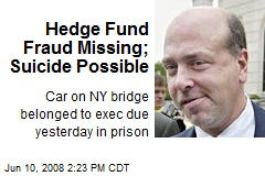 Hedge Fund Fraud Missing; Suicide Possible